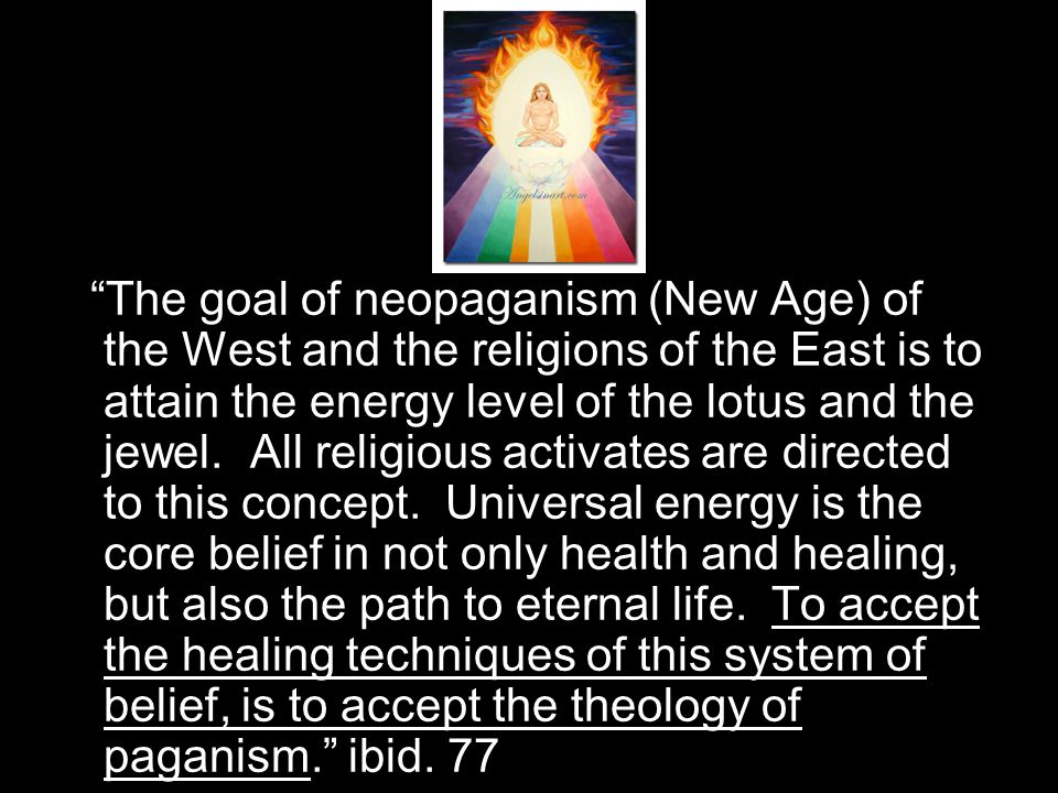 The goal of neopaganism (New Age) of the West and the religions of the East is to attain the energy level of the lotus and the jewel.