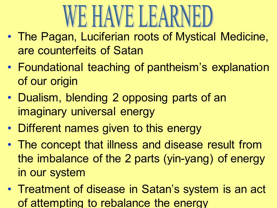 WE HAVE LEARNED The Pagan, Luciferian roots of Mystical Medicine, are counterfeits of Satan.