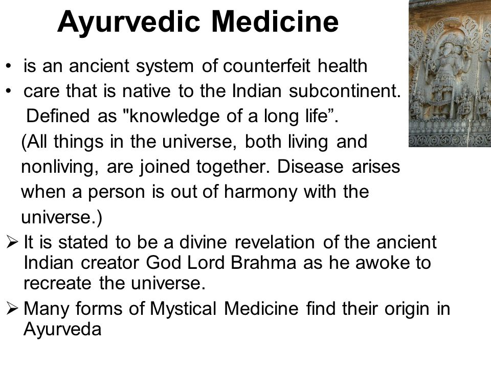 Ayurvedic Medicine is an ancient system of counterfeit health