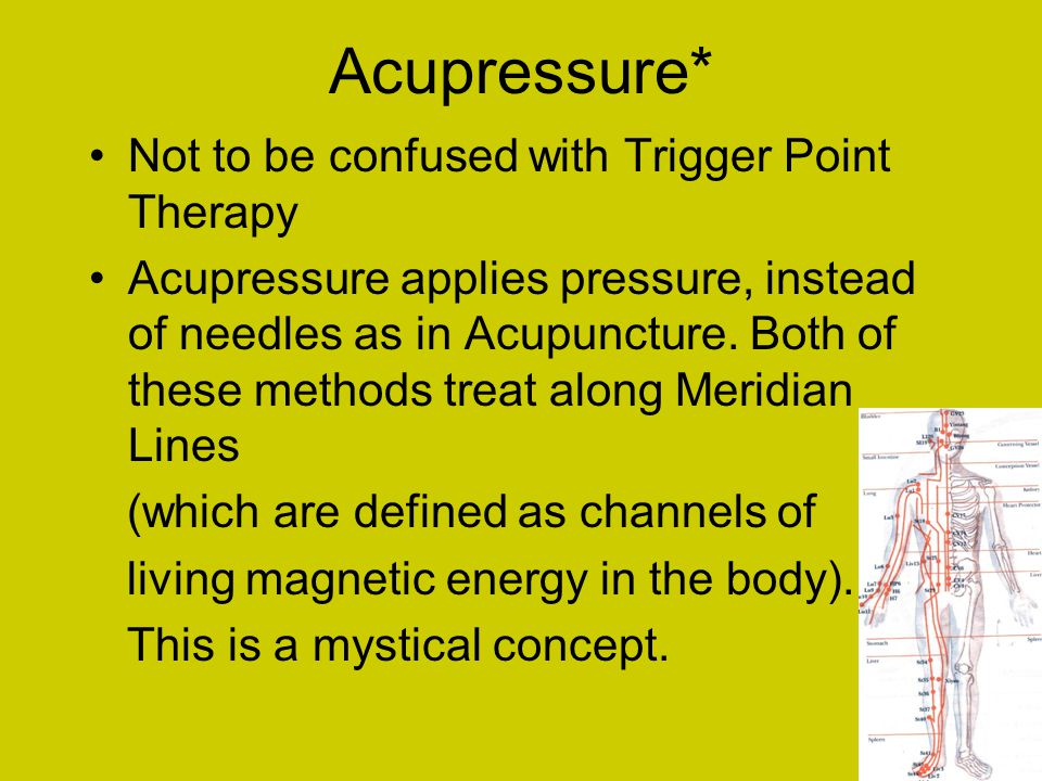 Acupressure* Not to be confused with Trigger Point Therapy