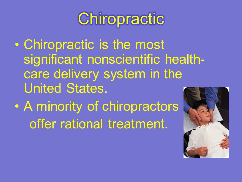 Chiropractic Chiropractic is the most significant nonscientific health-care delivery system in the United States.