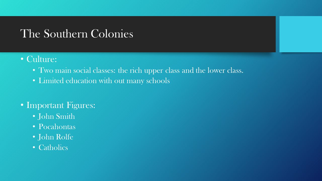 The Southern Colonies Culture: Important Figures: