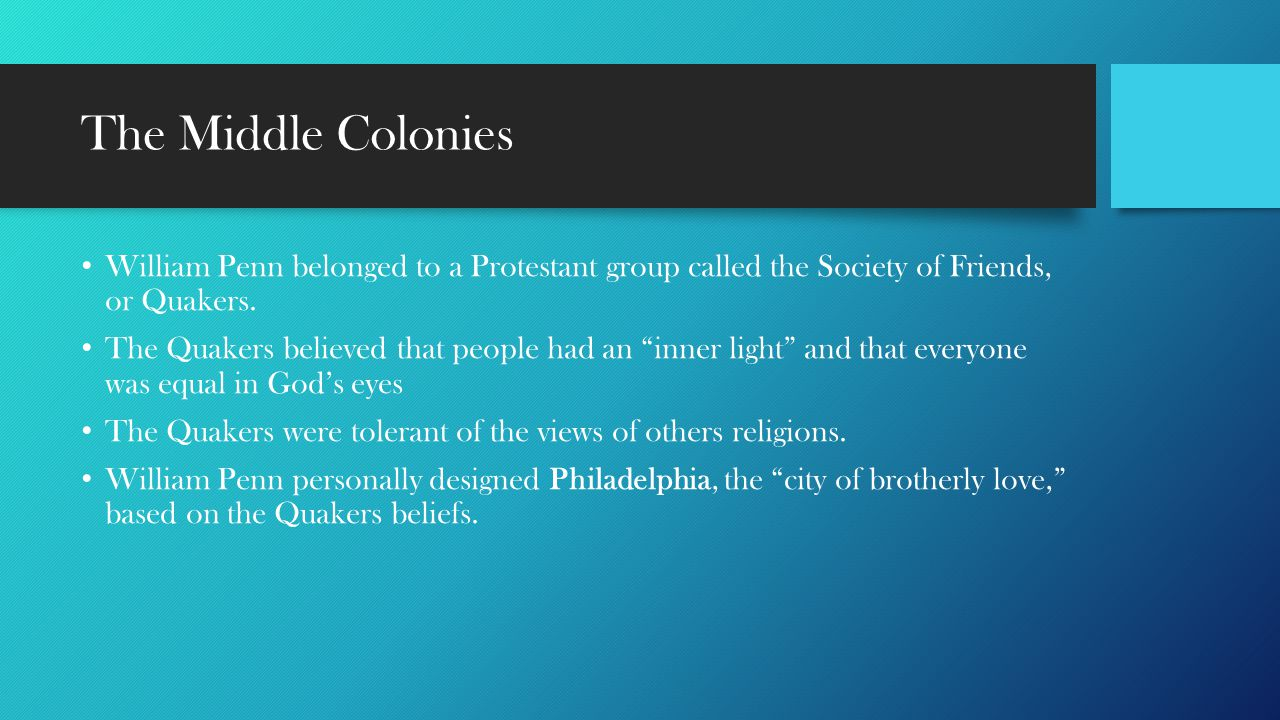 The Middle Colonies William Penn belonged to a Protestant group called the Society of Friends, or Quakers.