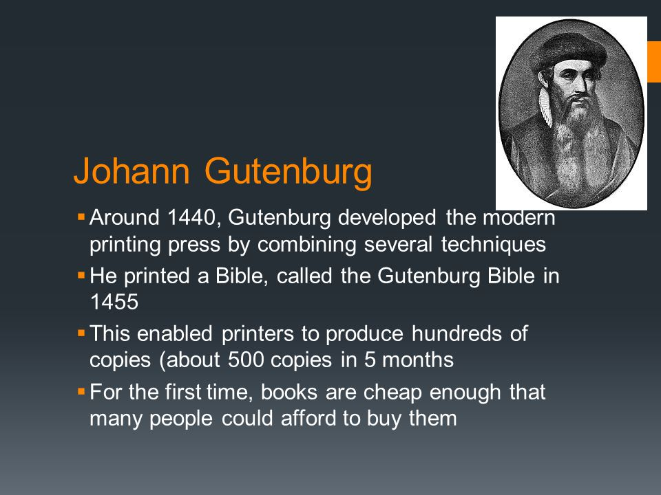 Johann Gutenburg Around 1440, Gutenburg developed the modern printing press by combining several techniques.