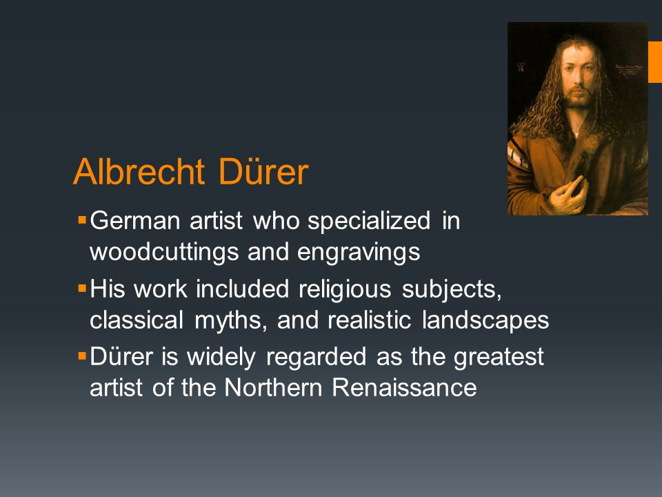 Albrecht Dürer German artist who specialized in woodcuttings and engravings.