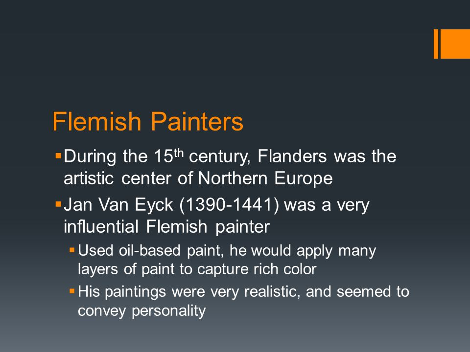 Flemish Painters During the 15th century, Flanders was the artistic center of Northern Europe.