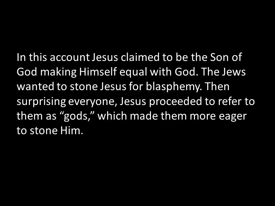 In this account Jesus claimed to be the Son of God making Himself equal with God.