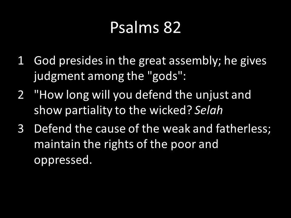 Psalms 82 God presides in the great assembly; he gives judgment among the gods :