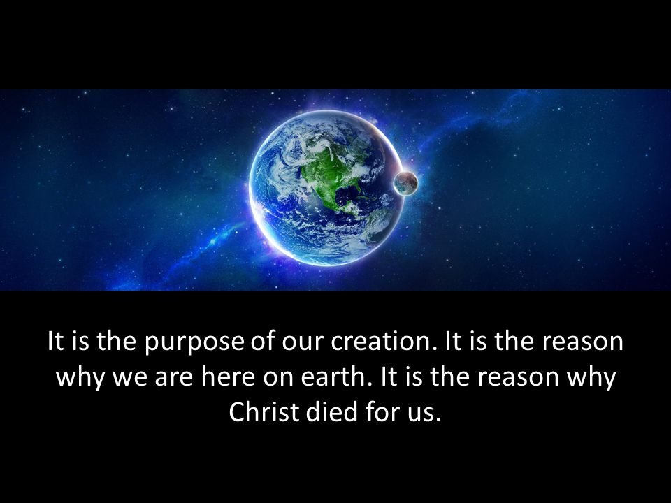 It is the purpose of our creation