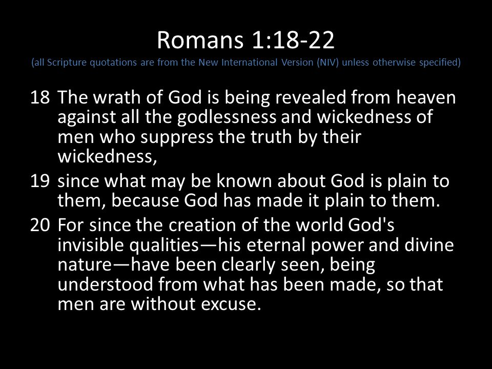 Romans 1:18-22 (all Scripture quotations are from the New International Version (NIV) unless otherwise specified)