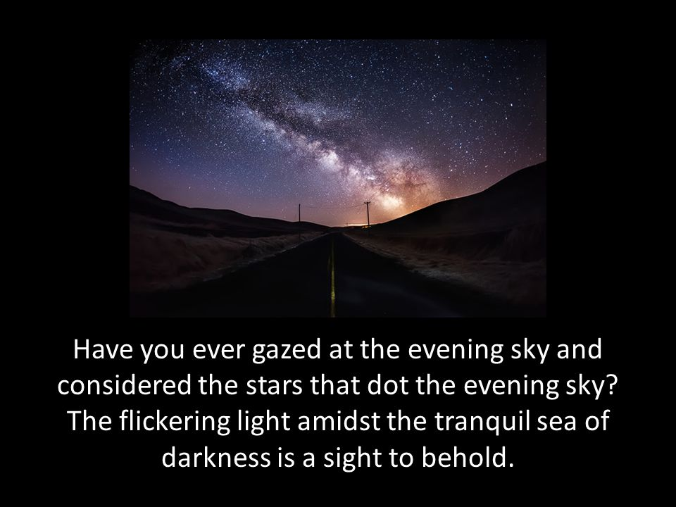Have you ever gazed at the evening sky and considered the stars that dot the evening sky.
