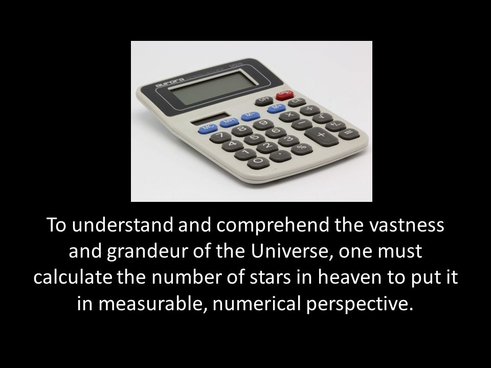 To understand and comprehend the vastness and grandeur of the Universe, one must calculate the number of stars in heaven to put it in measurable, numerical perspective.