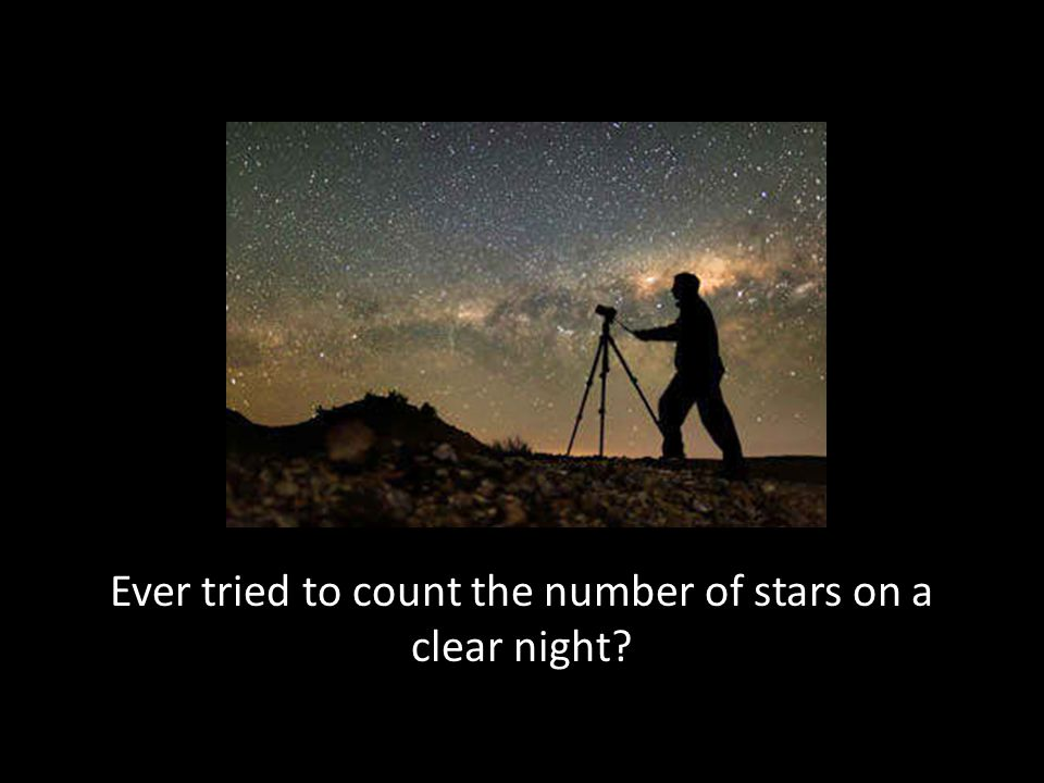 Ever tried to count the number of stars on a clear night