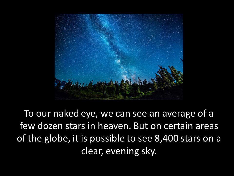 To our naked eye, we can see an average of a few dozen stars in heaven