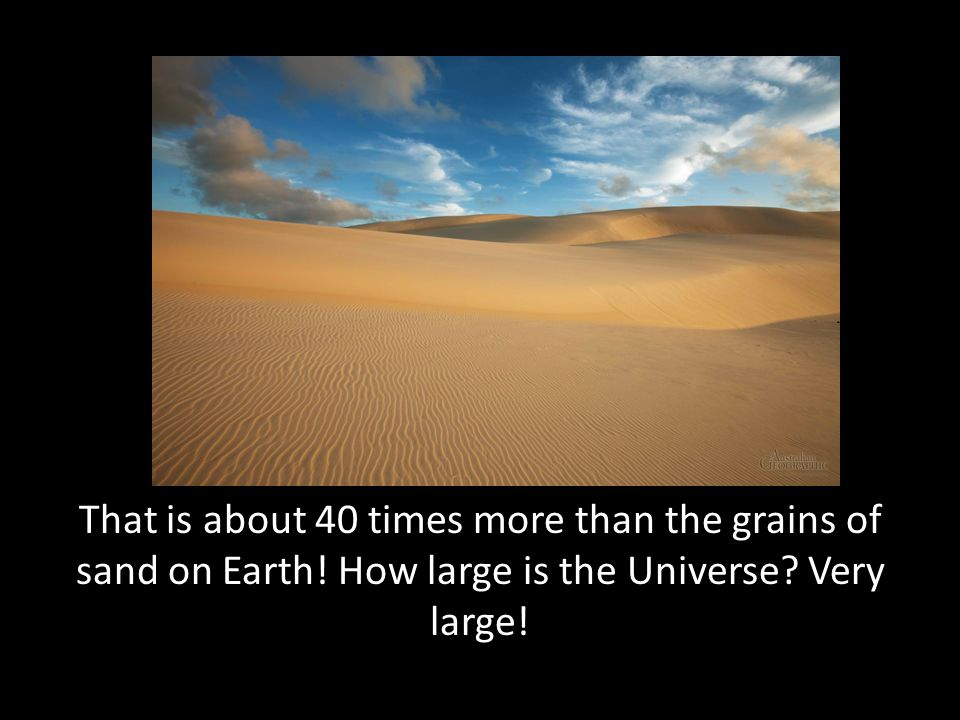 That is about 40 times more than the grains of sand on Earth