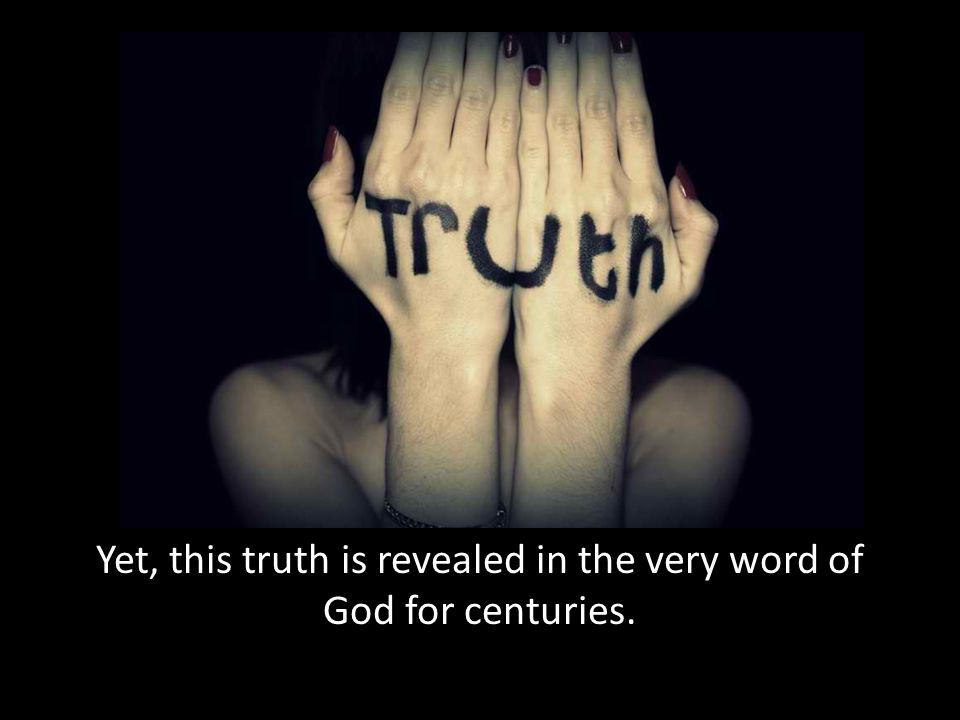Yet, this truth is revealed in the very word of God for centuries.