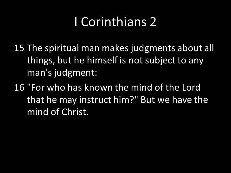 I Corinthians 2 The spiritual man makes judgments about all things, but he himself is not subject to any man s judgment:
