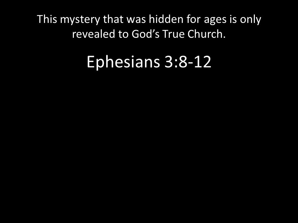 This mystery that was hidden for ages is only revealed to God's True Church.