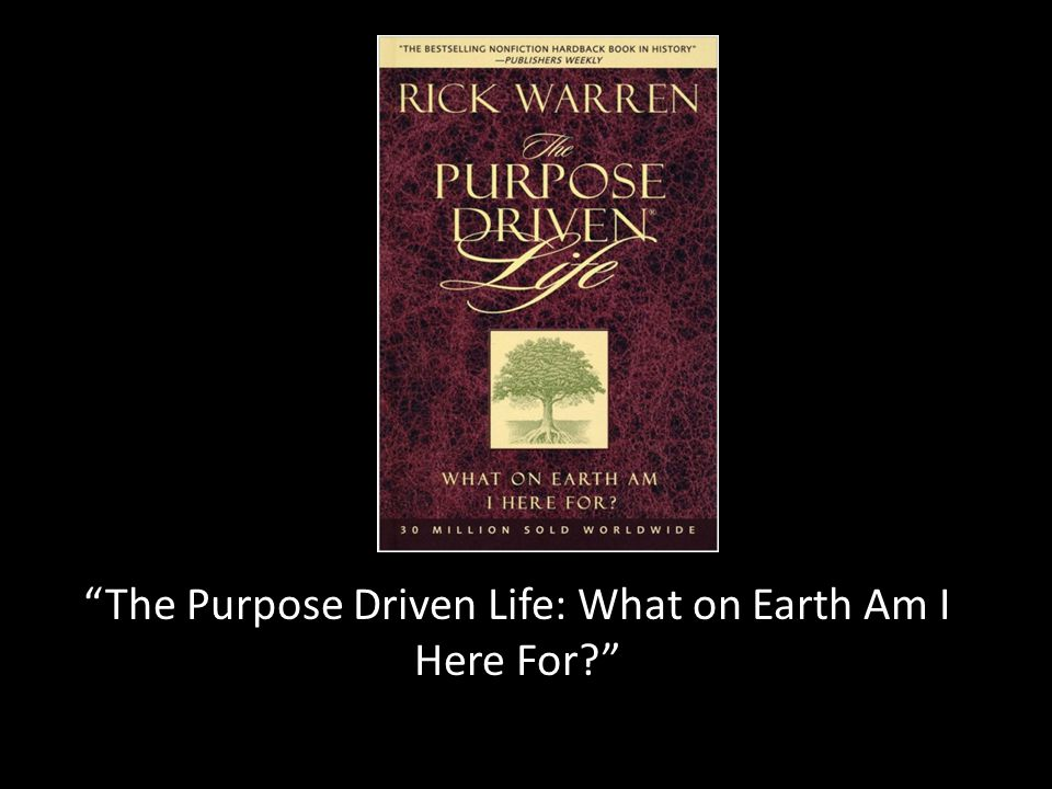 The Purpose Driven Life: What on Earth Am I Here For