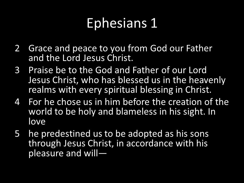 Ephesians 1 Grace and peace to you from God our Father and the Lord Jesus Christ.