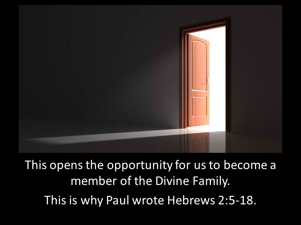 This opens the opportunity for us to become a member of the Divine Family.