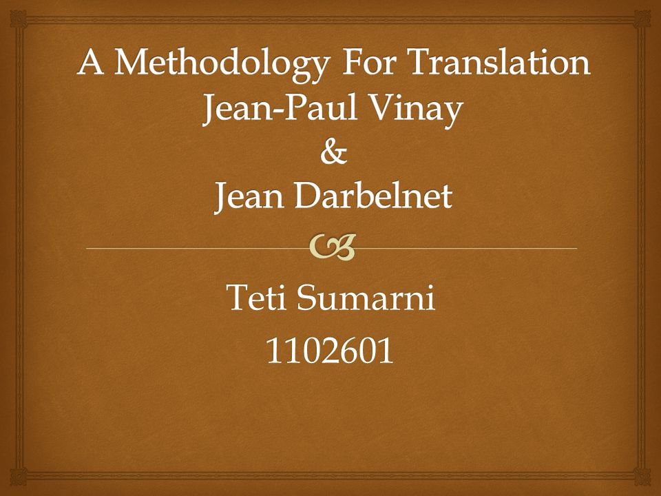 A Methodology For Translation Jean-Paul Vinay & Jean Darbelnet