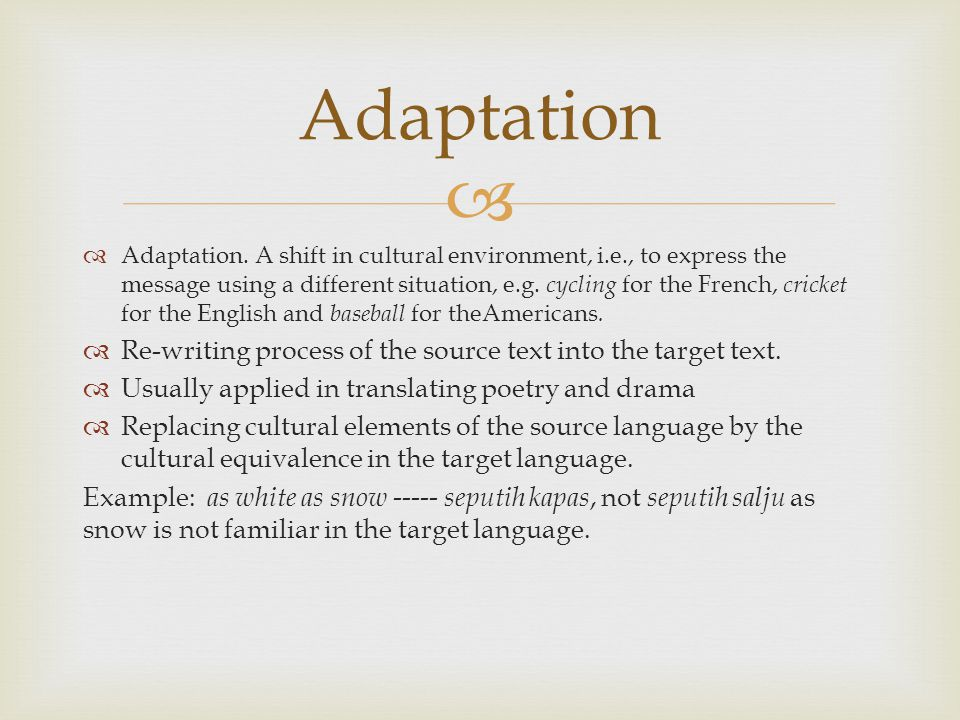 Adaptation Re-writing process of the source text into the target text.