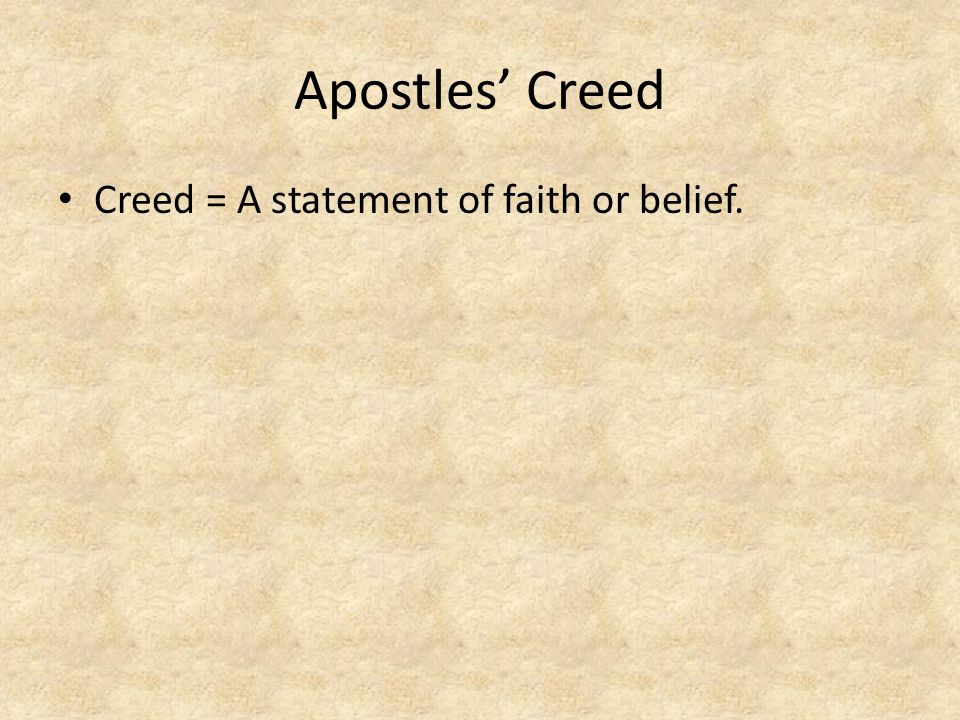 Apostles' Creed Creed = A statement of faith or belief.