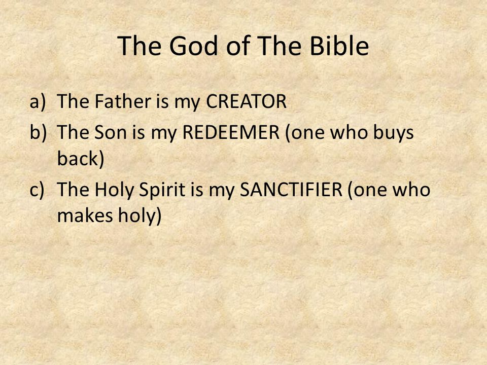 The God of The Bible The Father is my CREATOR