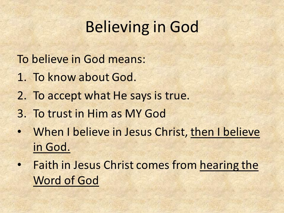 Believing in God To believe in God means: To know about God.