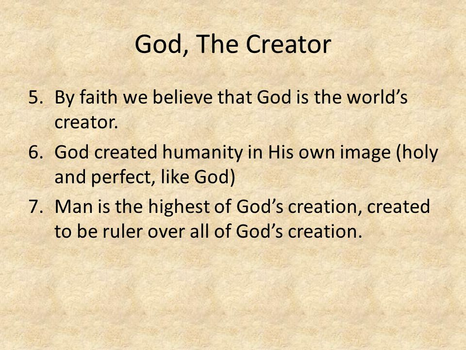 God, The Creator By faith we believe that God is the world's creator.