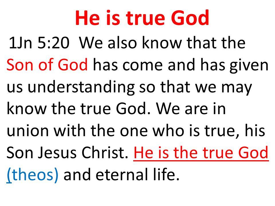 He is true God