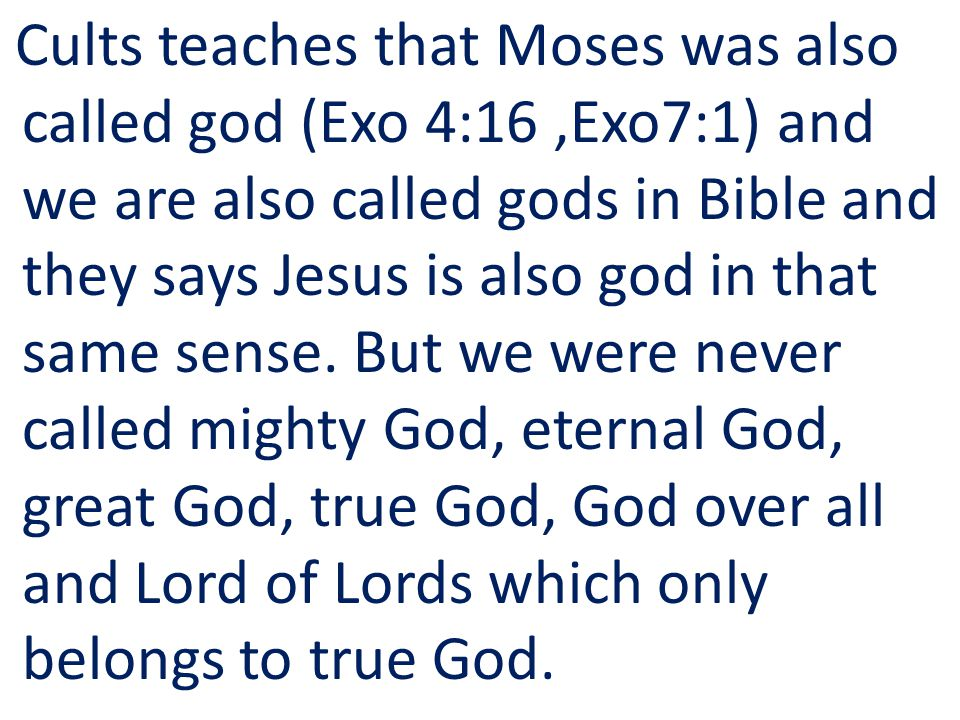 Cults teaches that Moses was also called god (Exo 4:16 ,Exo7:1) and we are also called gods in Bible and they says Jesus is also god in that same sense.