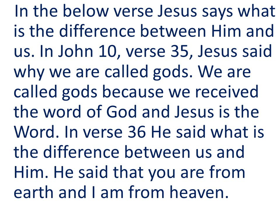 In the below verse Jesus says what is the difference between Him and us.