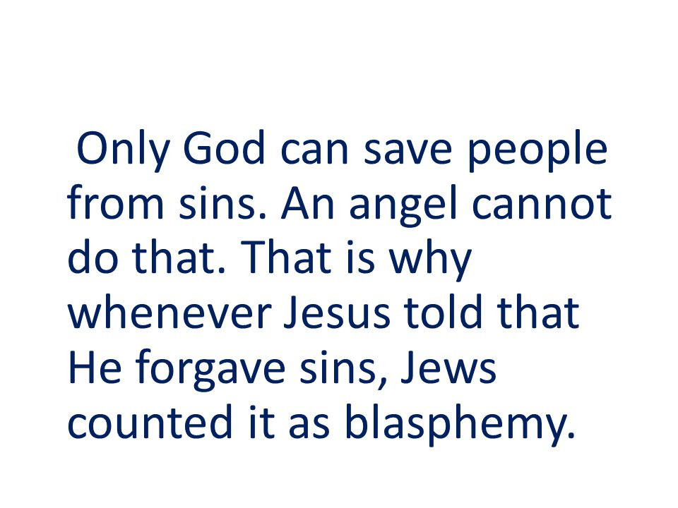 Only God can save people from sins. An angel cannot do that