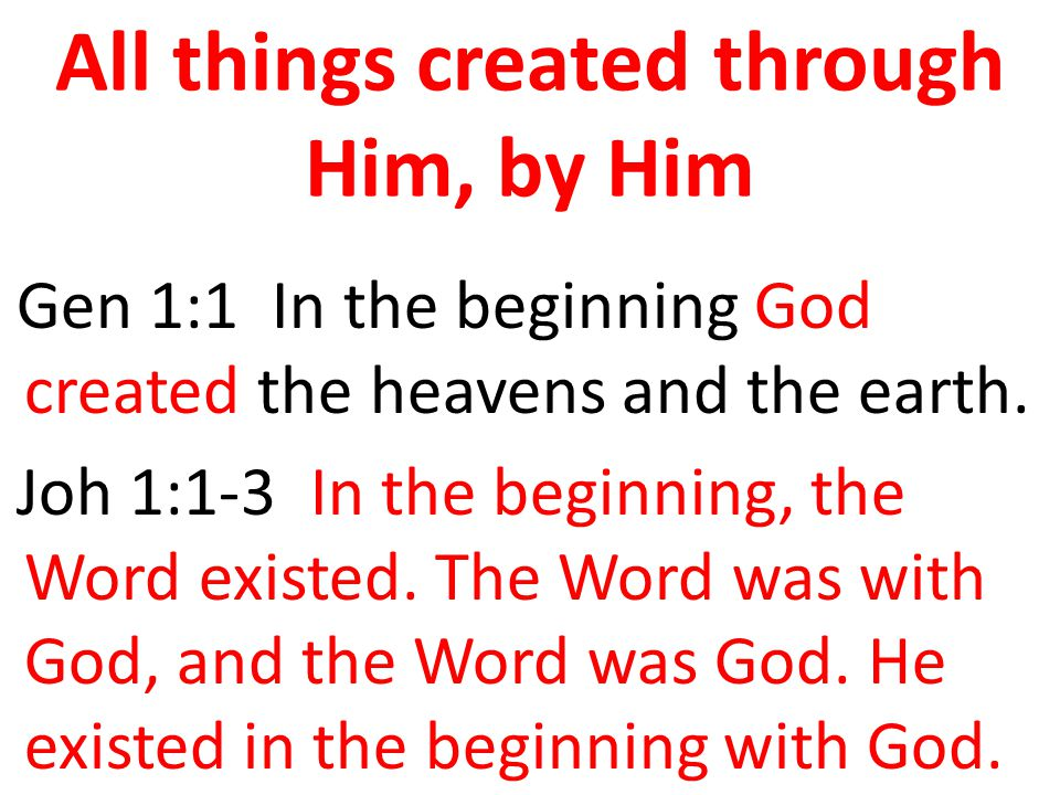 All things created through Him, by Him