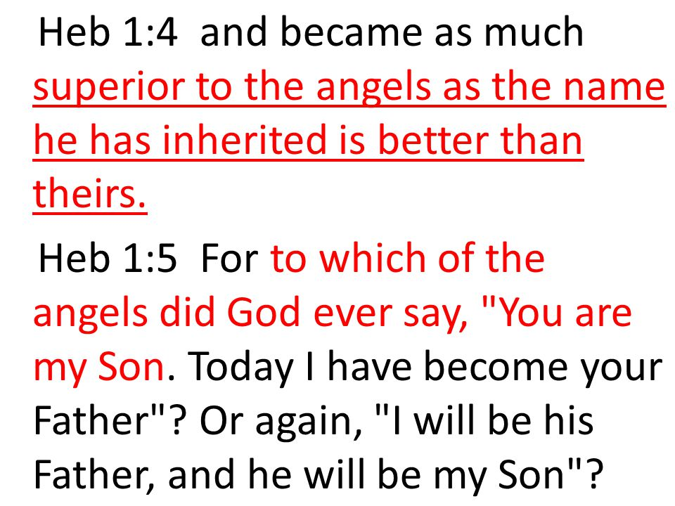 Heb 1:4 and became as much superior to the angels as the name he has inherited is better than theirs.