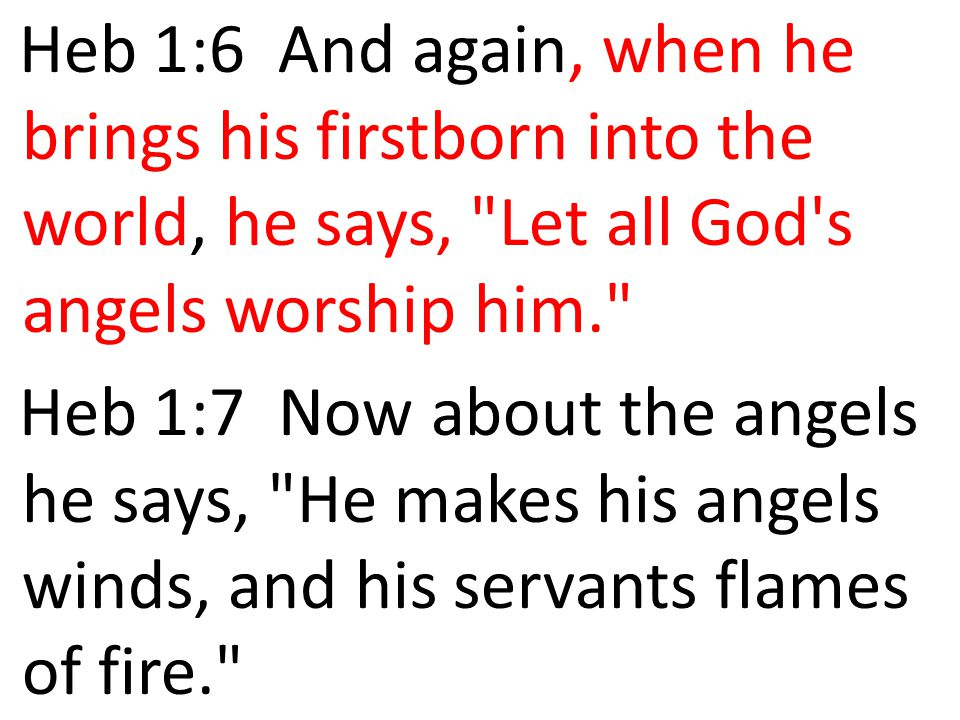 Heb 1:6 And again, when he brings his firstborn into the world, he says, Let all God s angels worship him.