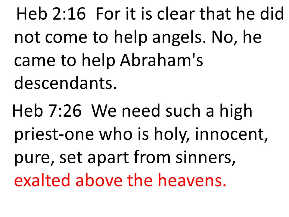 Heb 2:16 For it is clear that he did not come to help angels