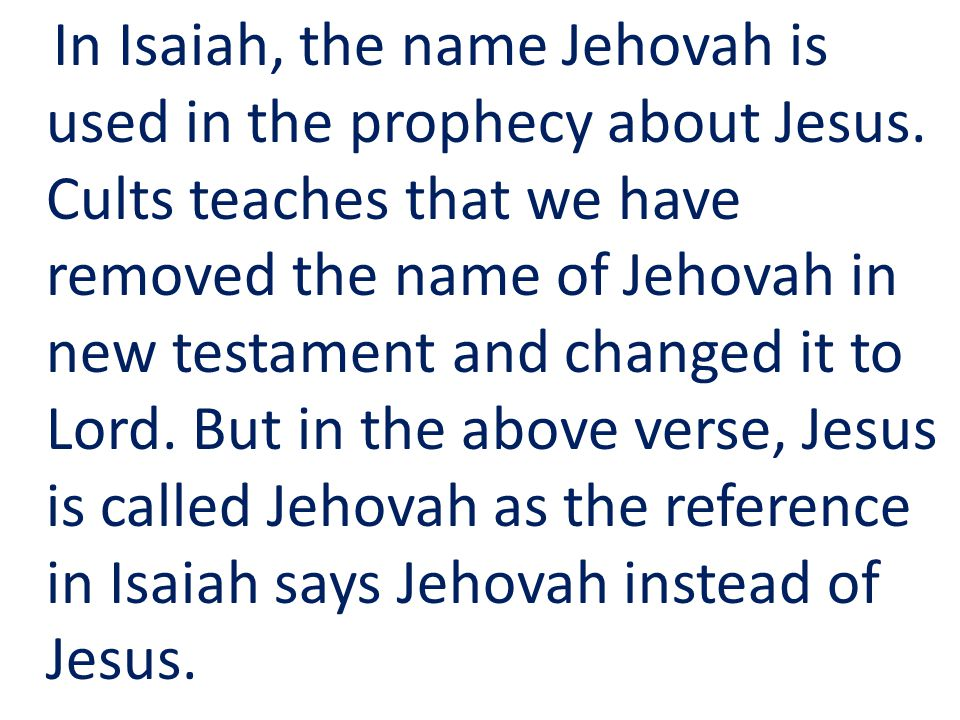 In Isaiah, the name Jehovah is used in the prophecy about Jesus