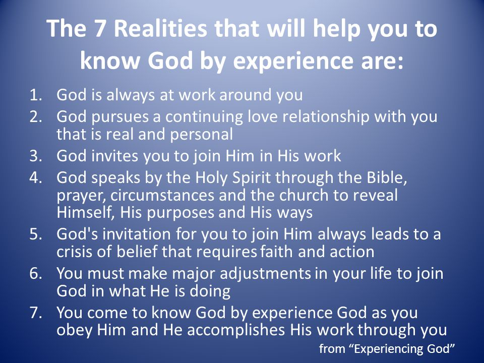 The 7 Realities that will help you to know God by experience are: