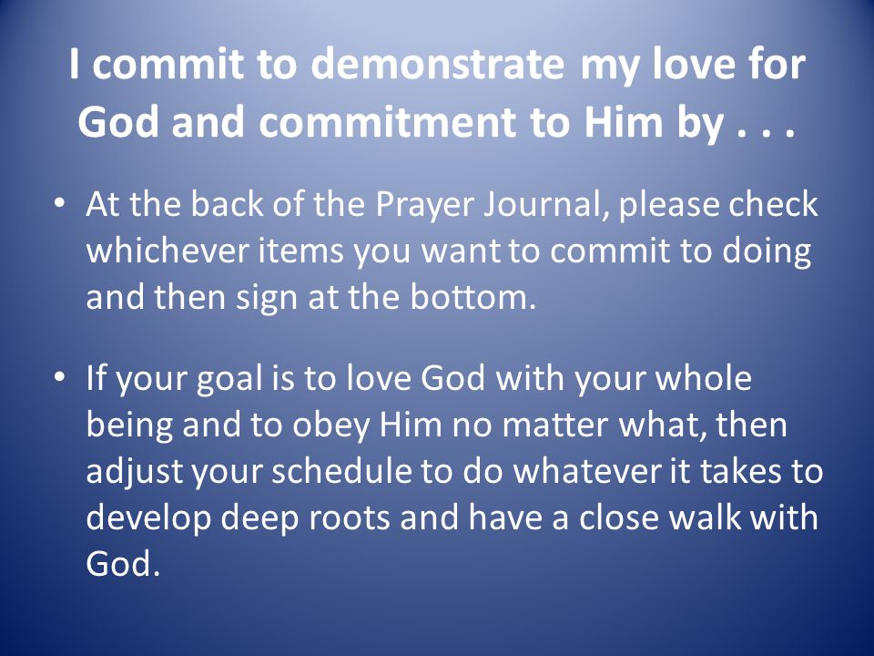 I commit to demonstrate my love for God and commitment to Him by . . .