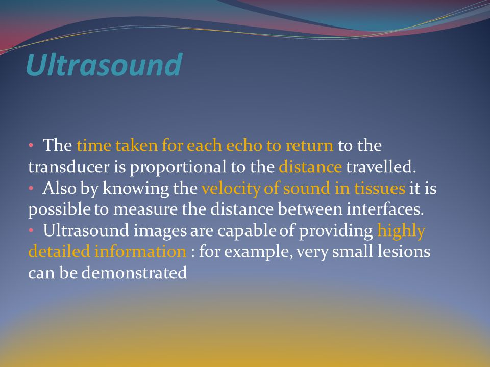 Ultrasound The time taken for each echo to return to the transducer is proportional to the distance travelled.