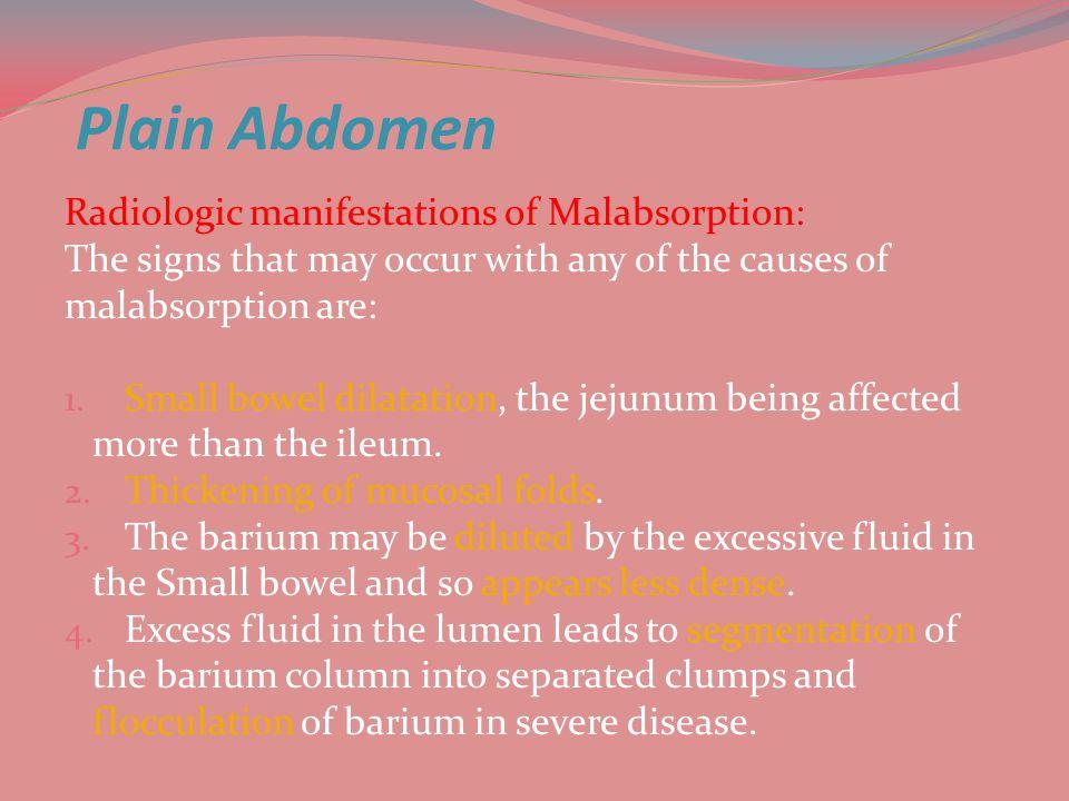 Plain Abdomen Radiologic manifestations of Malabsorption: