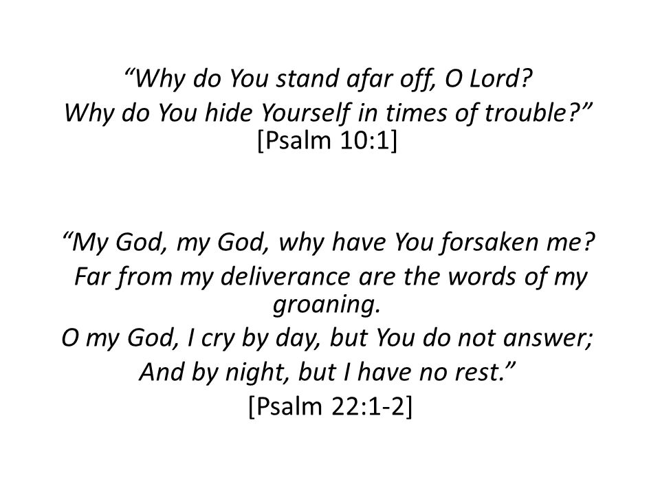 Why do You stand afar off, O Lord