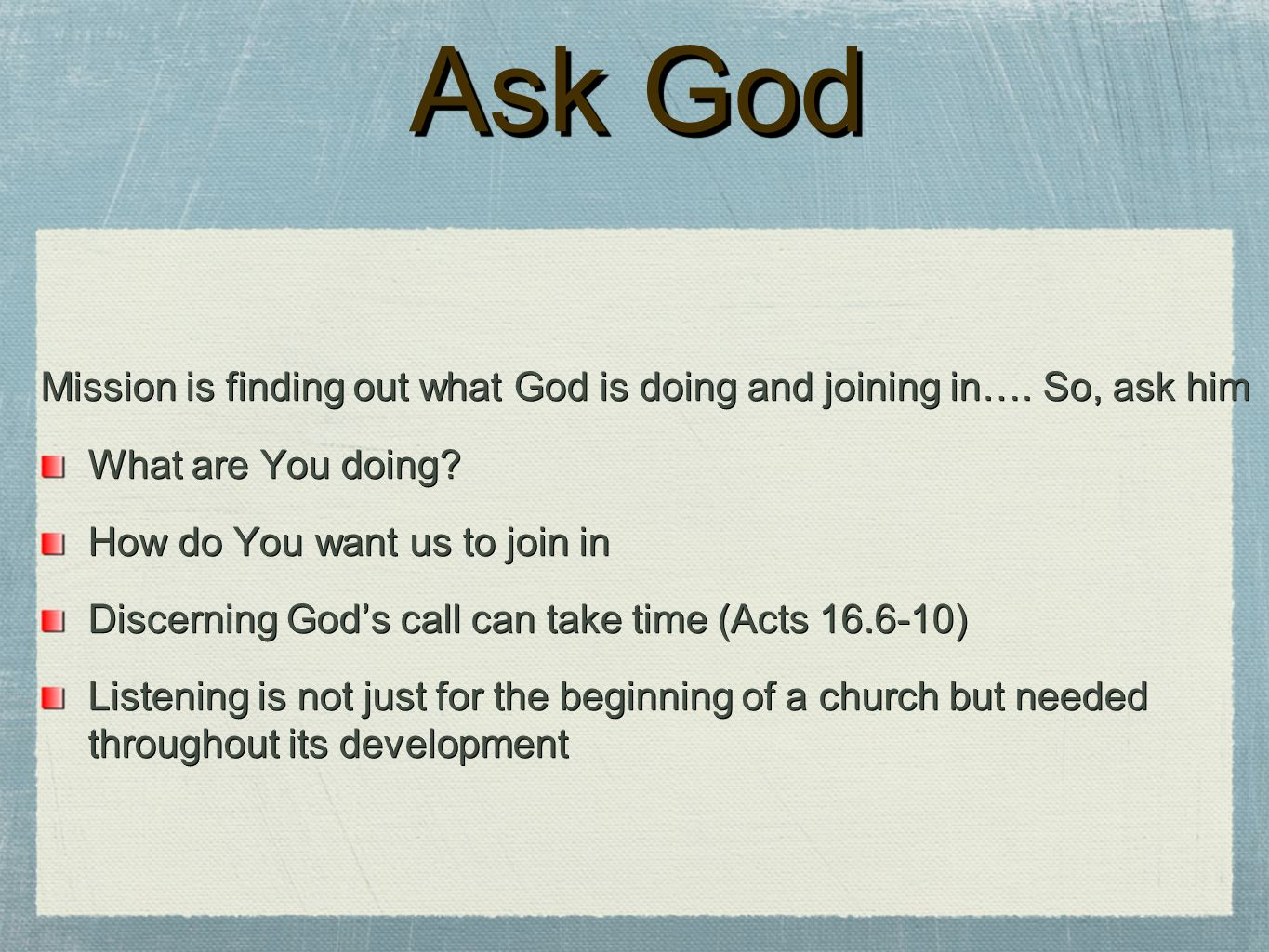 Ask God Mission is finding out what God is doing and joining in…. So, ask him. What are You doing