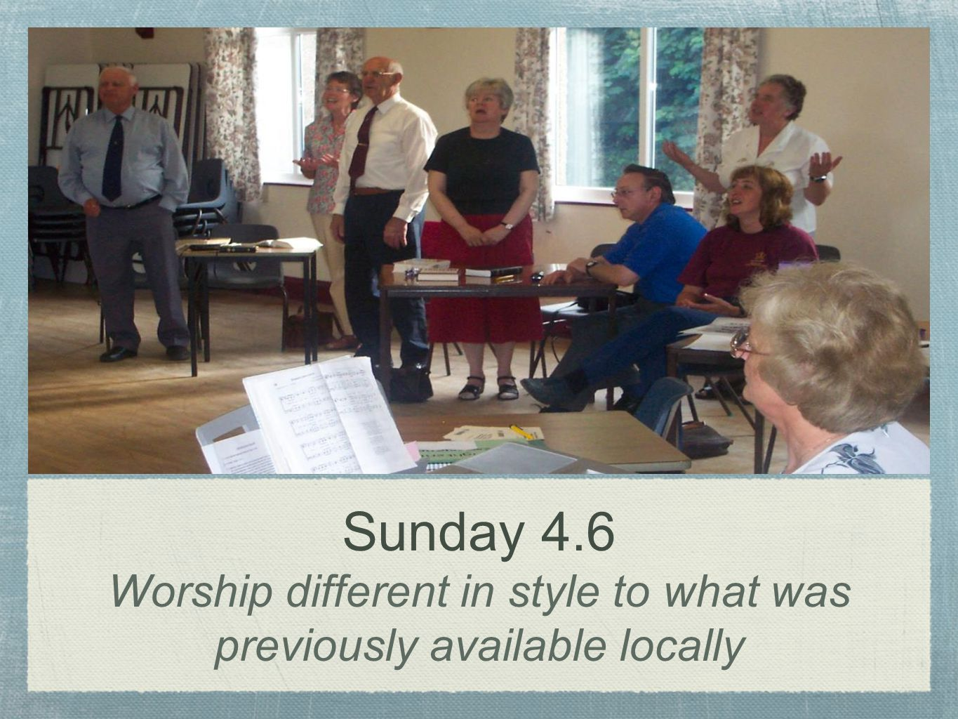 Sunday 4.6 Worship different in style to what was