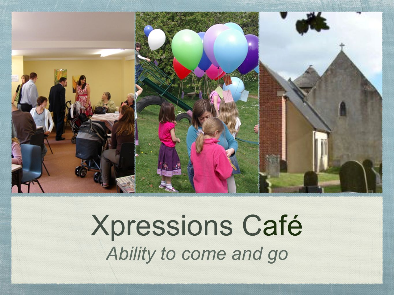 Xpressions Café Ability to come and go