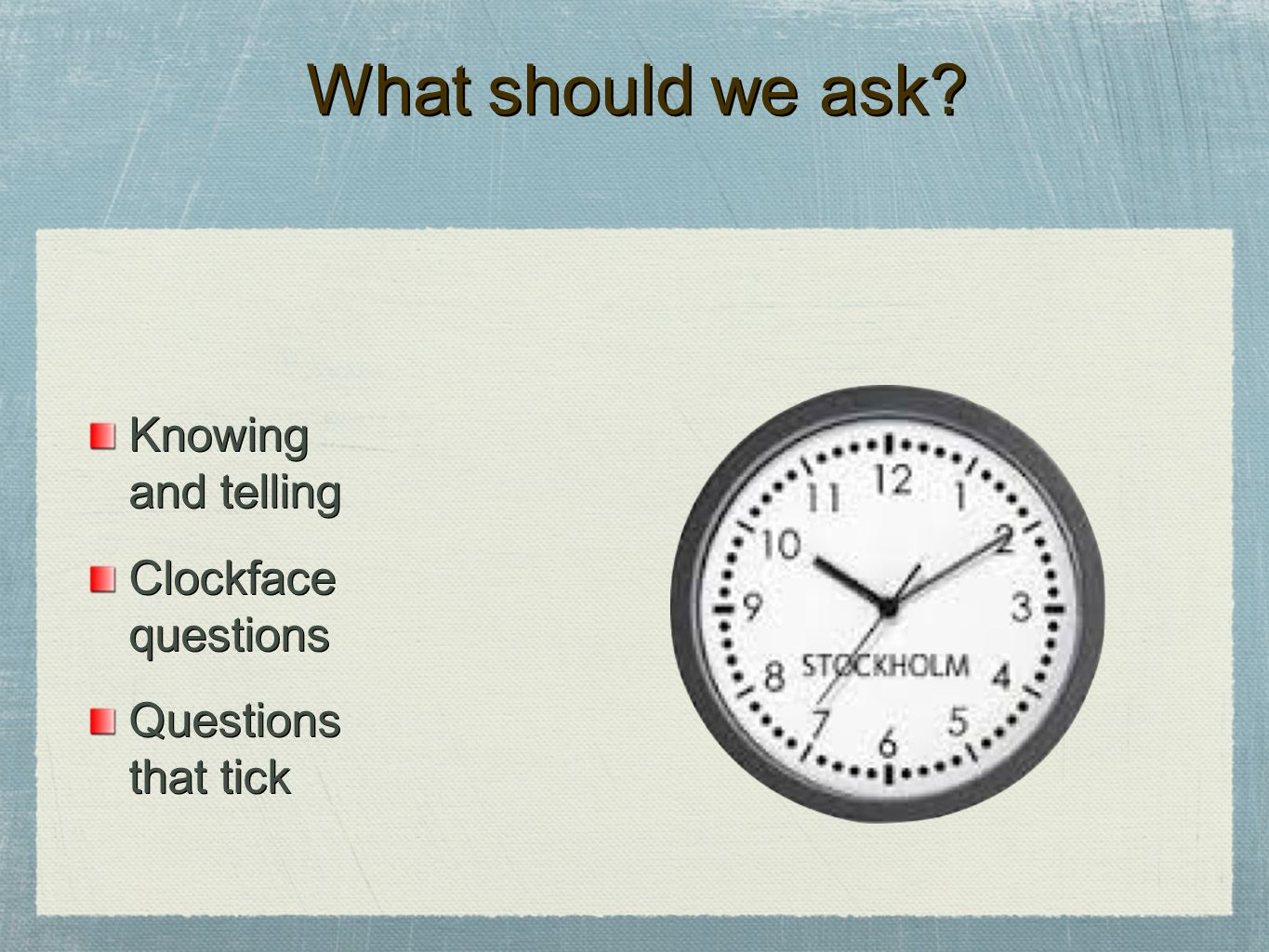 What should we ask Knowing and telling Clockface questions