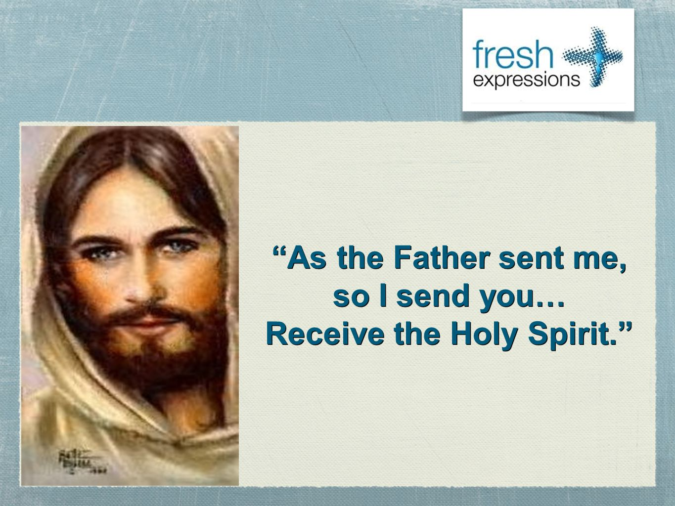 As the Father sent me, so I send you… Receive the Holy Spirit.